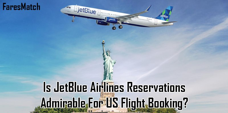 Is JetBlue Airlines Reservations Admirable For US Flight Booking?